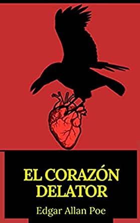 EL CORAZÓN DELATOR. Edgar Allan Poe. El mejor cuento de terror con un narrador loco.
