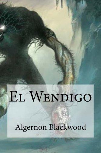 el wendigo de Algernon Blackwood. Una de las mejores historias de terror de los nativos americano.