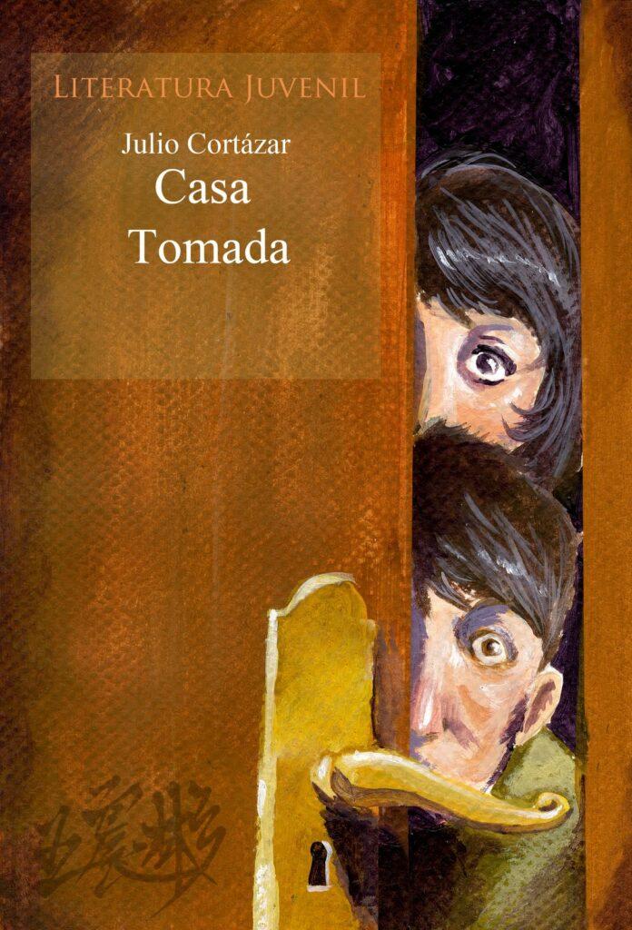 CASA TOMADA. Julio Cortázar. Cuando el realismo mágico se transforma en uno de los mejores cuentos de terror